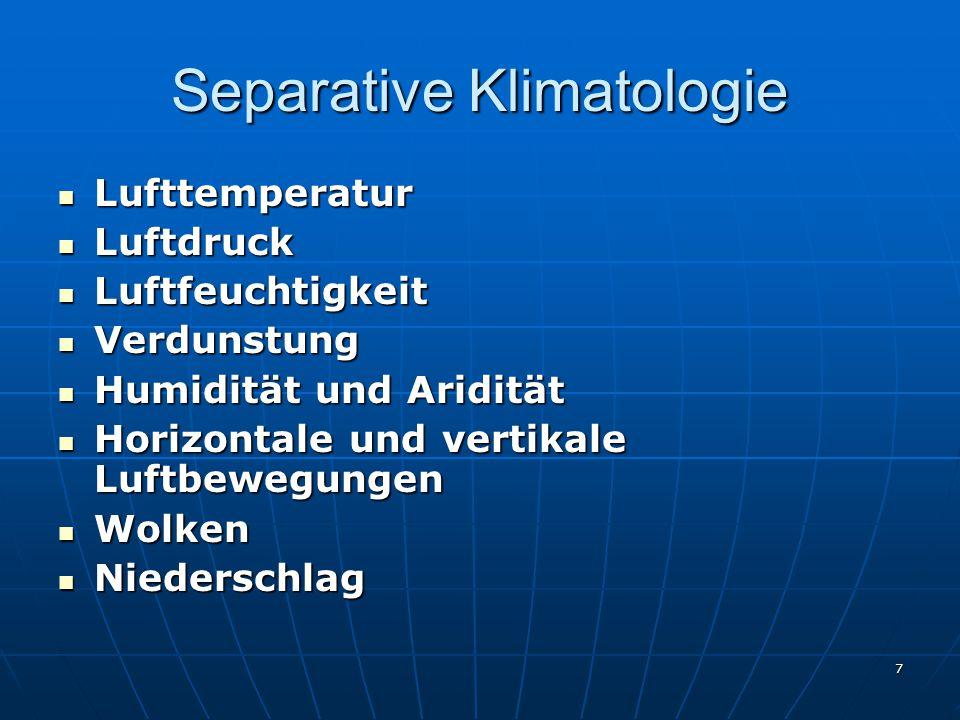 7 Separative Klimatologie Lufttemperatur Lufttemperatur Luftdruck Luftdruck Luftfeuchtigkeit Luftfeuchtigkeit Verdunstung Verdunstung Humidität und Ar