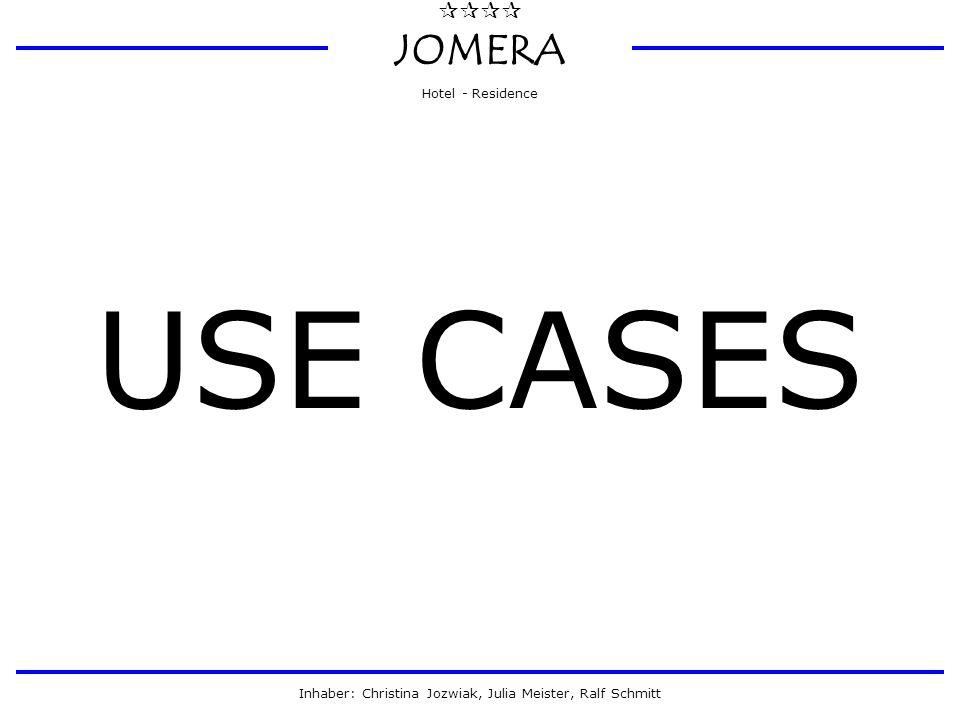  JOMERA Hotel - Residence Inhaber: Christina Jozwiak, Julia Meister, Ralf Schmitt USE CASES Die folgenden Use Cases kommen bei der Anwendung vor: 1.