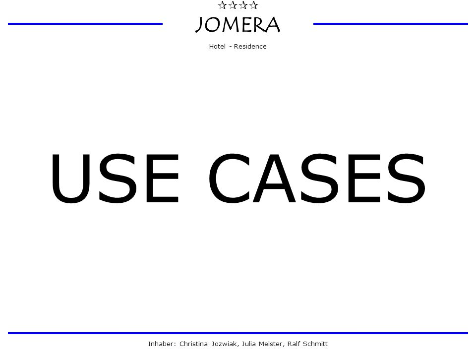  JOMERA Hotel - Residence Inhaber: Christina Jozwiak, Julia Meister, Ralf Schmitt USE CASES 19.