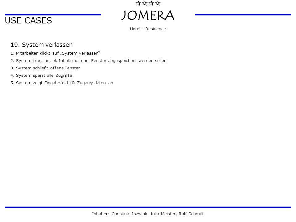 """ JOMERA Hotel - Residence Inhaber: Christina Jozwiak, Julia Meister, Ralf Schmitt USE CASES 19. System verlassen 1. Mitarbeiter klickt auf """"System"""