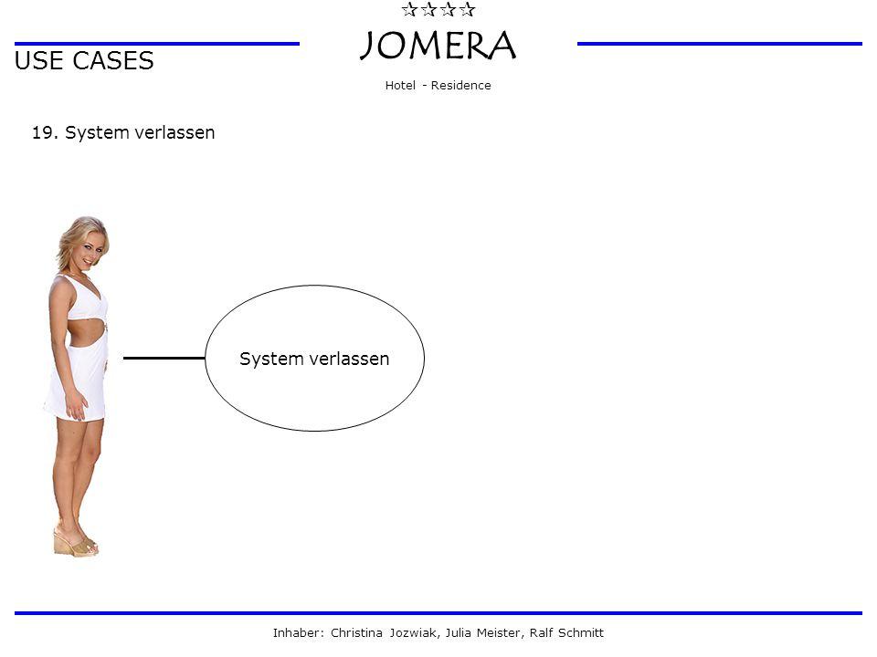  JOMERA Hotel - Residence Inhaber: Christina Jozwiak, Julia Meister, Ralf Schmitt USE CASES 19. System verlassen System verlassen