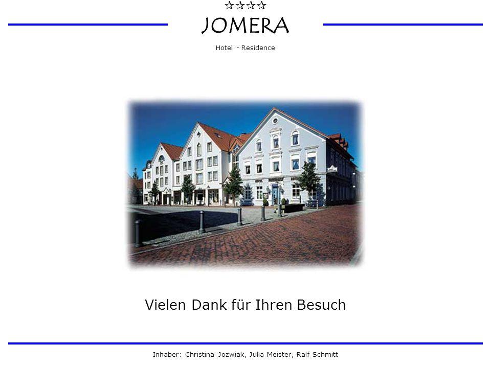  JOMERA Hotel - Residence Inhaber: Christina Jozwiak, Julia Meister, Ralf Schmitt Vielen Dank für Ihren Besuch