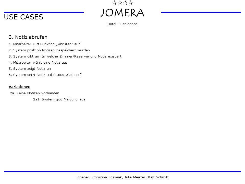 """ JOMERA Hotel - Residence Inhaber: Christina Jozwiak, Julia Meister, Ralf Schmitt USE CASES 3. Notiz abrufen 1. Mitarbeiter ruft Funktion """"Abrufen"""