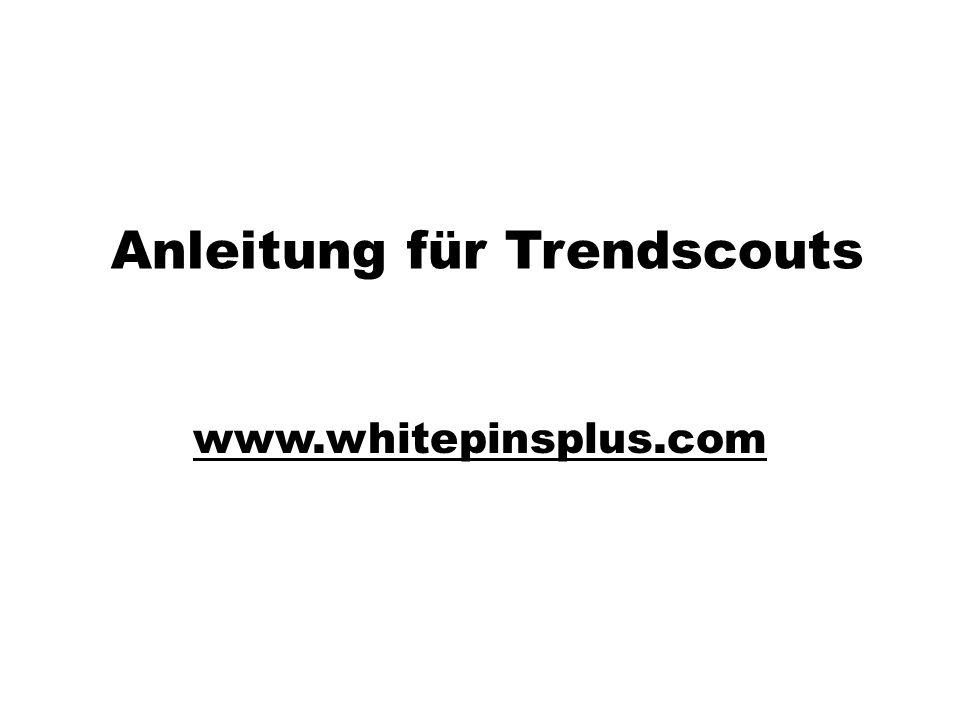 Anleitung für Trendscouts www.whitepinsplus.com