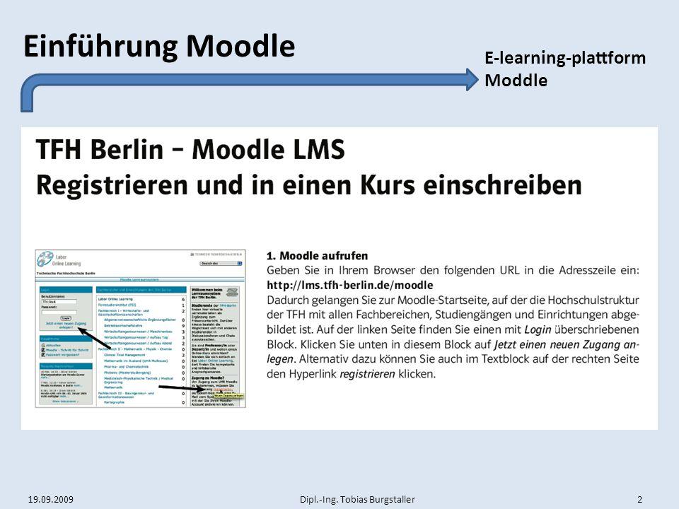 19.09.2009 Dipl.-Ing. Tobias Burgstaller 2 Einführung Moodle E-learning-plattform Moddle