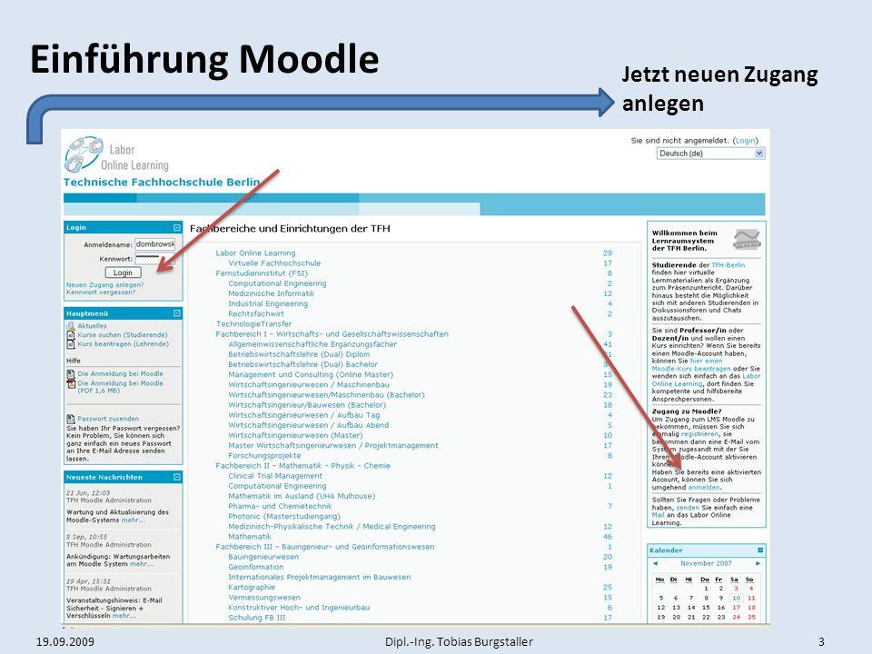 19.09.2009 Dipl.-Ing. Tobias Burgstaller 3 Einführung Moodle Jetzt neuen Zugang anlegen