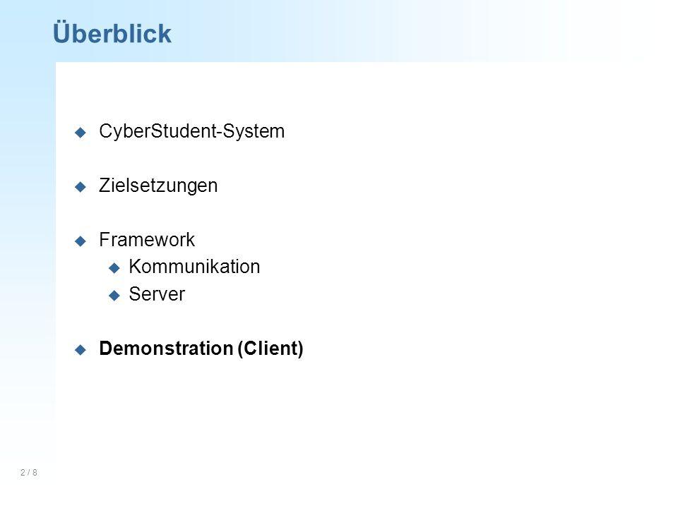 2 / 8 Überblick u CyberStudent-System u Zielsetzungen u Framework u Kommunikation u Server u Demonstration (Client)