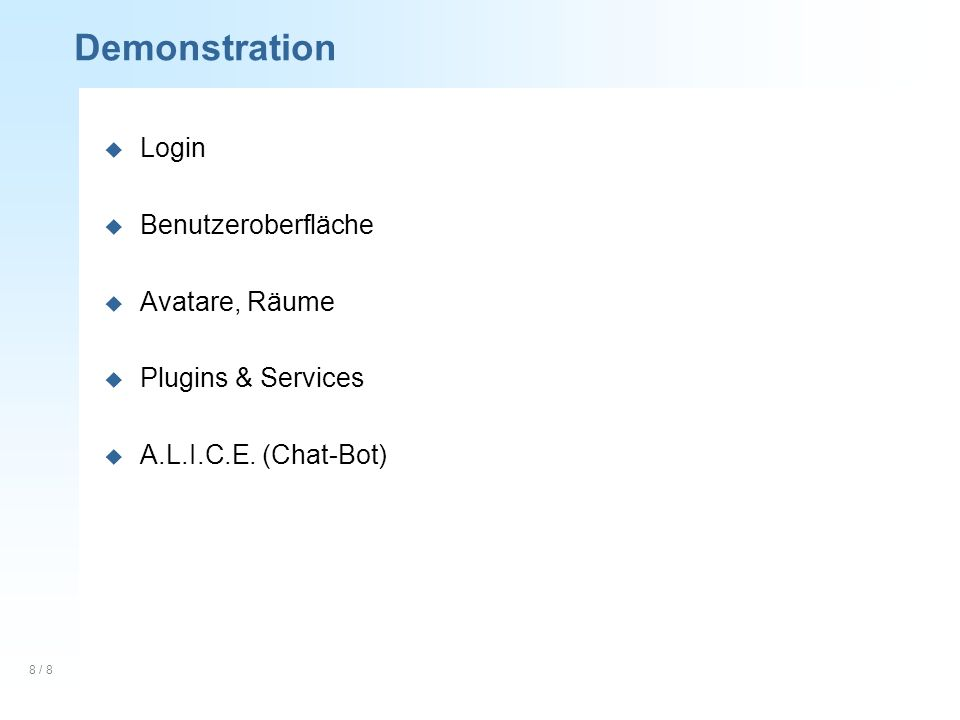 8 / 8 Demonstration u Login u Benutzeroberfläche u Avatare, Räume u Plugins & Services u A.L.I.C.E.