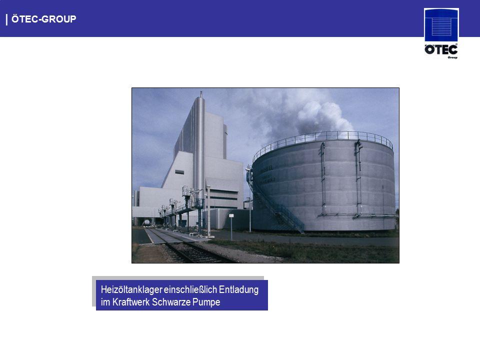   ÖTEC-GROUP Heizöltanklager einschließlich Entladung im Kraftwerk Schwarze Pumpe