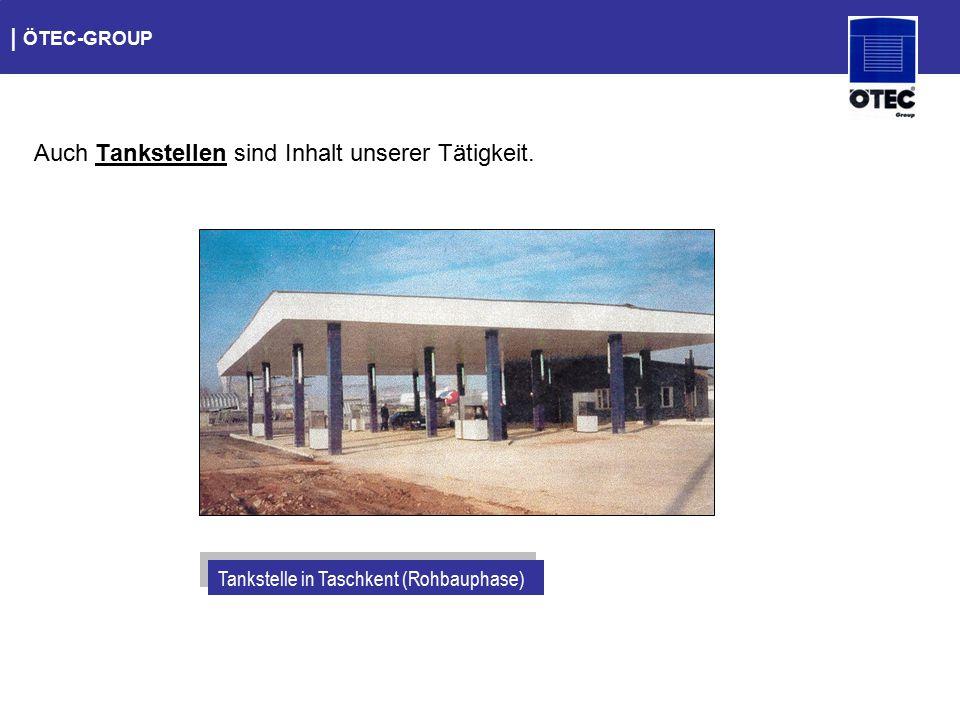   ÖTEC-GROUP Auch Tankstellen sind Inhalt unserer Tätigkeit. Tankstelle in Taschkent (Rohbauphase)