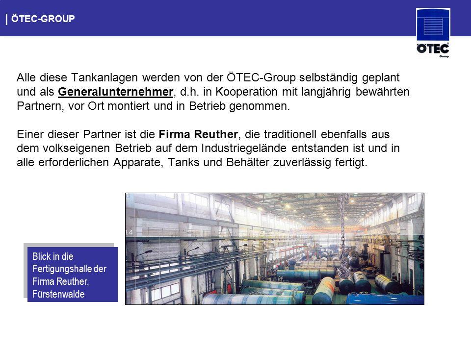   ÖTEC-GROUP Alle diese Tankanlagen werden von der ÖTEC-Group selbständig geplant und als Generalunternehmer, d.h. in Kooperation mit langjährig bewäh