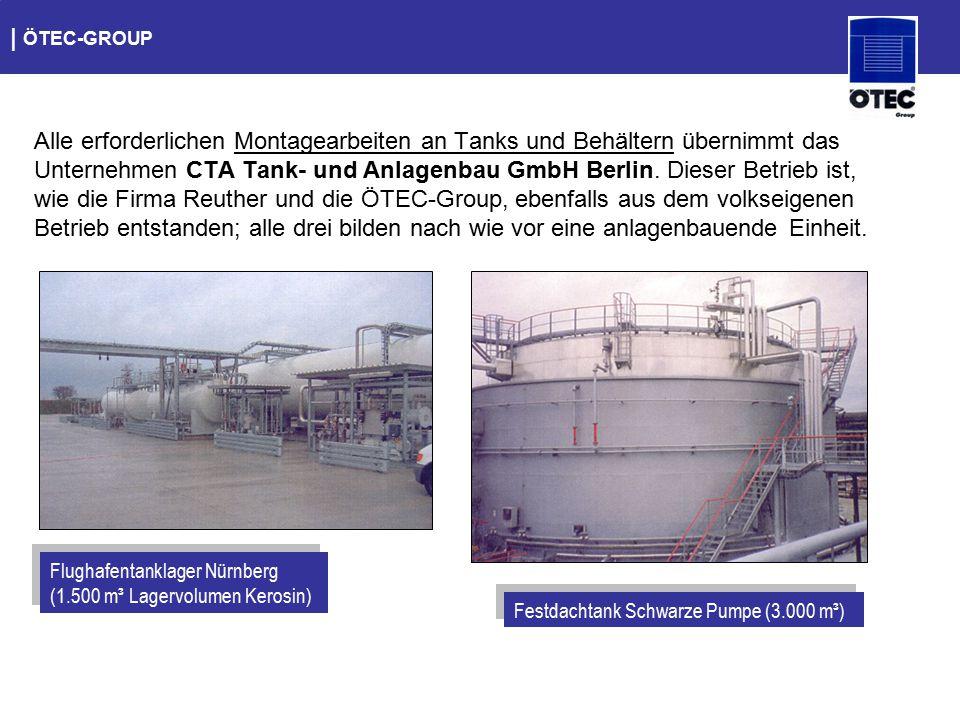   ÖTEC-GROUP Alle erforderlichen Montagearbeiten an Tanks und Behältern übernimmt das Unternehmen CTA Tank- und Anlagenbau GmbH Berlin. Dieser Betrieb