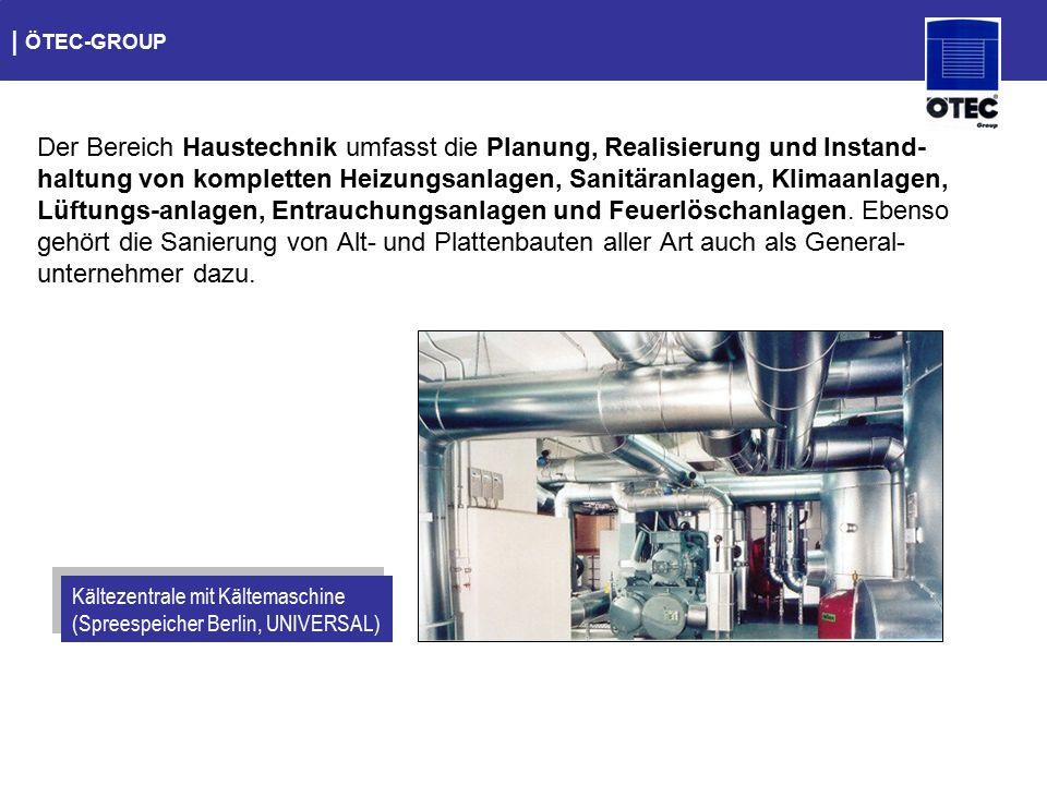   ÖTEC-GROUP Der Bereich Haustechnik umfasst die Planung, Realisierung und Instand- haltung von kompletten Heizungsanlagen, Sanitäranlagen, Klimaanlag