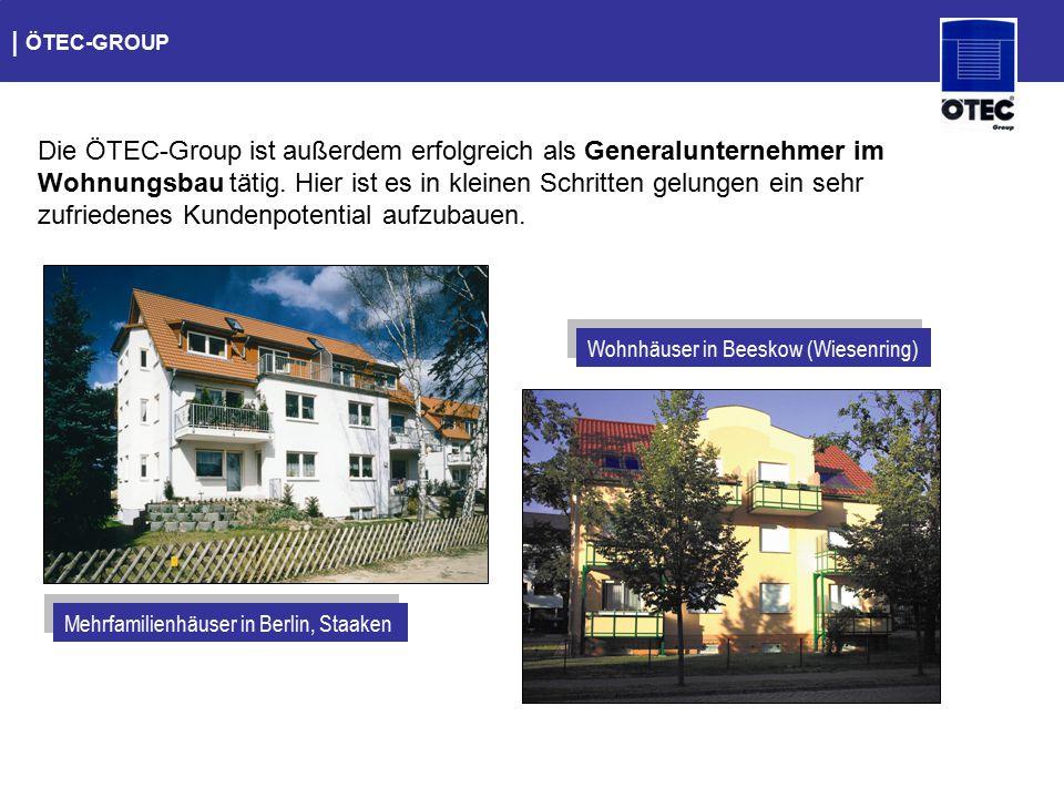   ÖTEC-GROUP Die ÖTEC-Group ist außerdem erfolgreich als Generalunternehmer im Wohnungsbau tätig. Hier ist es in kleinen Schritten gelungen ein sehr z