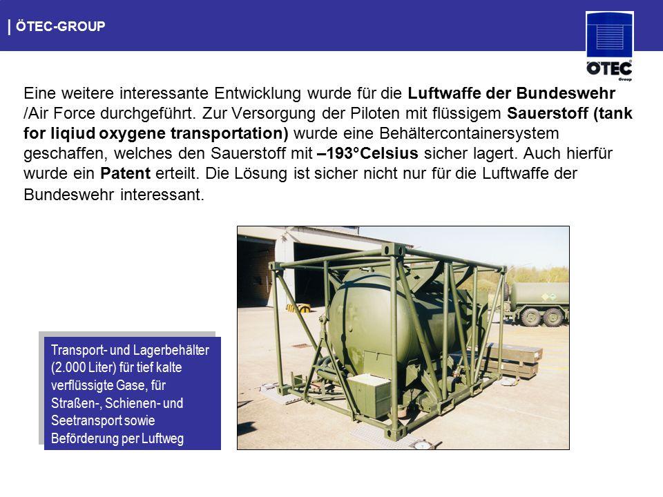   ÖTEC-GROUP Eine weitere interessante Entwicklung wurde für die Luftwaffe der Bundeswehr /Air Force durchgeführt. Zur Versorgung der Piloten mit flüs