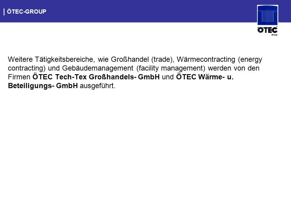   ÖTEC-GROUP Weitere Tätigkeitsbereiche, wie Großhandel (trade), Wärmecontracting (energy contracting) und Gebäudemanagement (facility management) wer