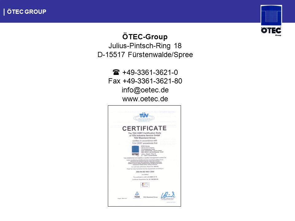   ÖTEC GROUP ÖTEC-Group Julius-Pintsch-Ring 18 D-15517 Fürstenwalde/Spree  +49-3361-3621-0 Fax +49-3361-3621-80 info@oetec.de www.oetec.de