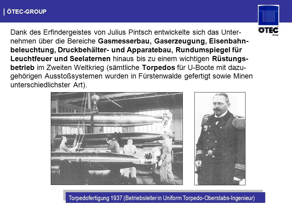   ÖTEC-GROUP Dank des Erfindergeistes von Julius Pintsch entwickelte sich das Unter- nehmen über die Bereiche Gasmesserbau, Gaserzeugung, Eisenbahn- b