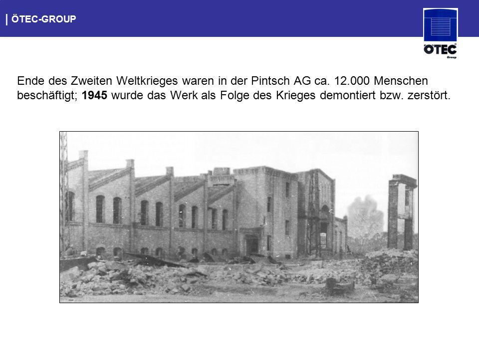   ÖTEC-GROUP Ende des Zweiten Weltkrieges waren in der Pintsch AG ca. 12.000 Menschen beschäftigt; 1945 wurde das Werk als Folge des Krieges demontier