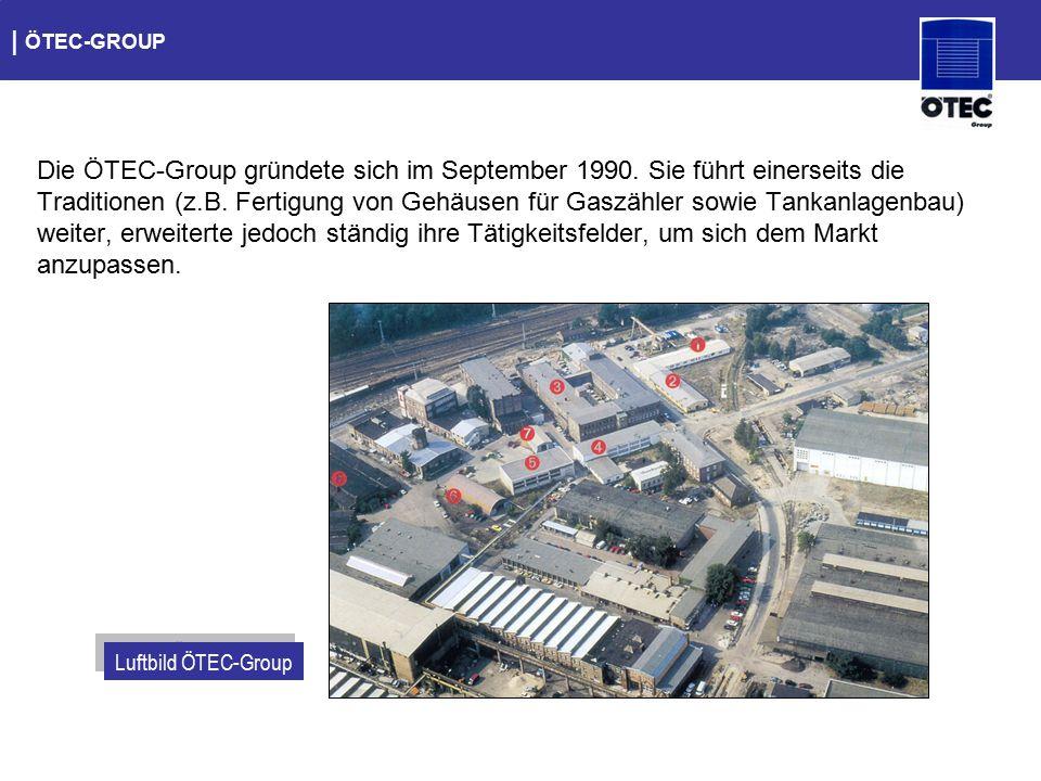   ÖTEC-GROUP Die ÖTEC-Group gründete sich im September 1990. Sie führt einerseits die Traditionen (z.B. Fertigung von Gehäusen für Gaszähler sowie Tan