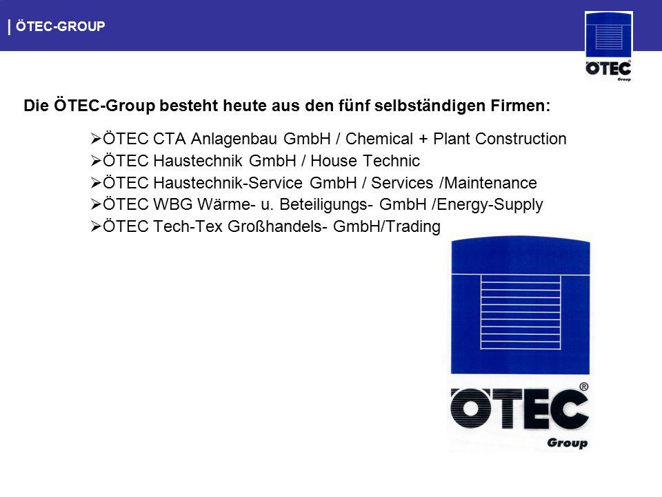   ÖTEC-GROUP  ÖTEC CTA Anlagenbau GmbH / Chemical + Plant Construction  ÖTEC Haustechnik GmbH / House Technic  ÖTEC Haustechnik-Service GmbH / Serv