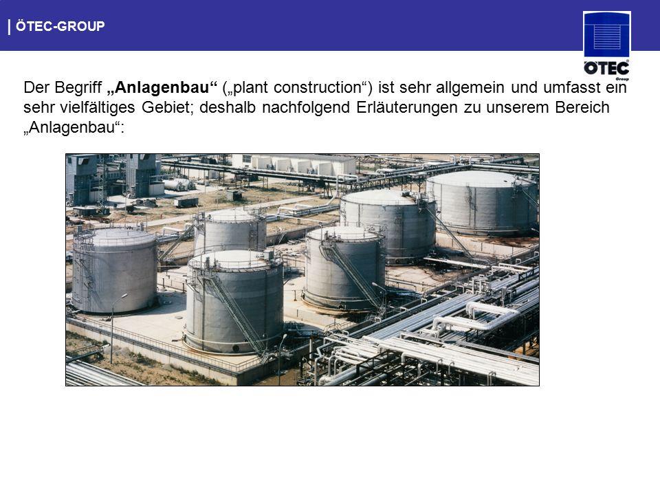   ÖTEC-GROUP Anlagen der Chemieindustrie verlangen Anlagen für den Umschlag und die Verladung sowohl des Rohöls als auch dessen Fertigungsprodukte (u.a.