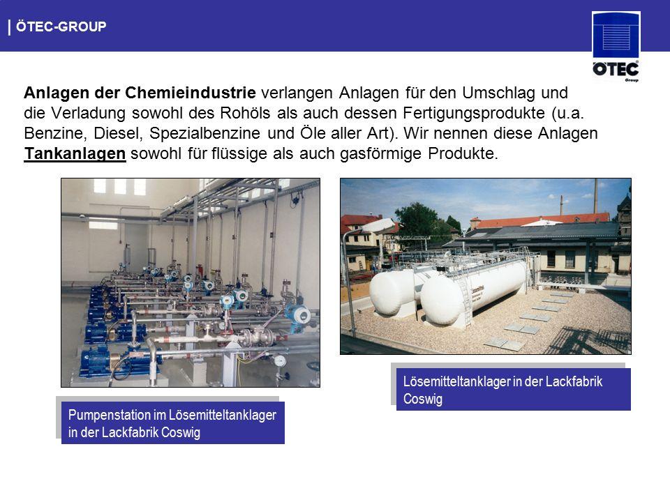   ÖTEC-GROUP Anlagen der Chemieindustrie verlangen Anlagen für den Umschlag und die Verladung sowohl des Rohöls als auch dessen Fertigungsprodukte (u.