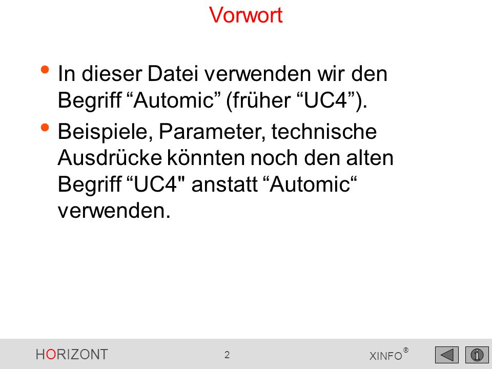 """HORIZONT 2 XINFO ® Vorwort In dieser Datei verwenden wir den Begriff """"Automic"""" (früher """"UC4""""). Beispiele, Parameter, technische Ausdrücke könnten noch"""