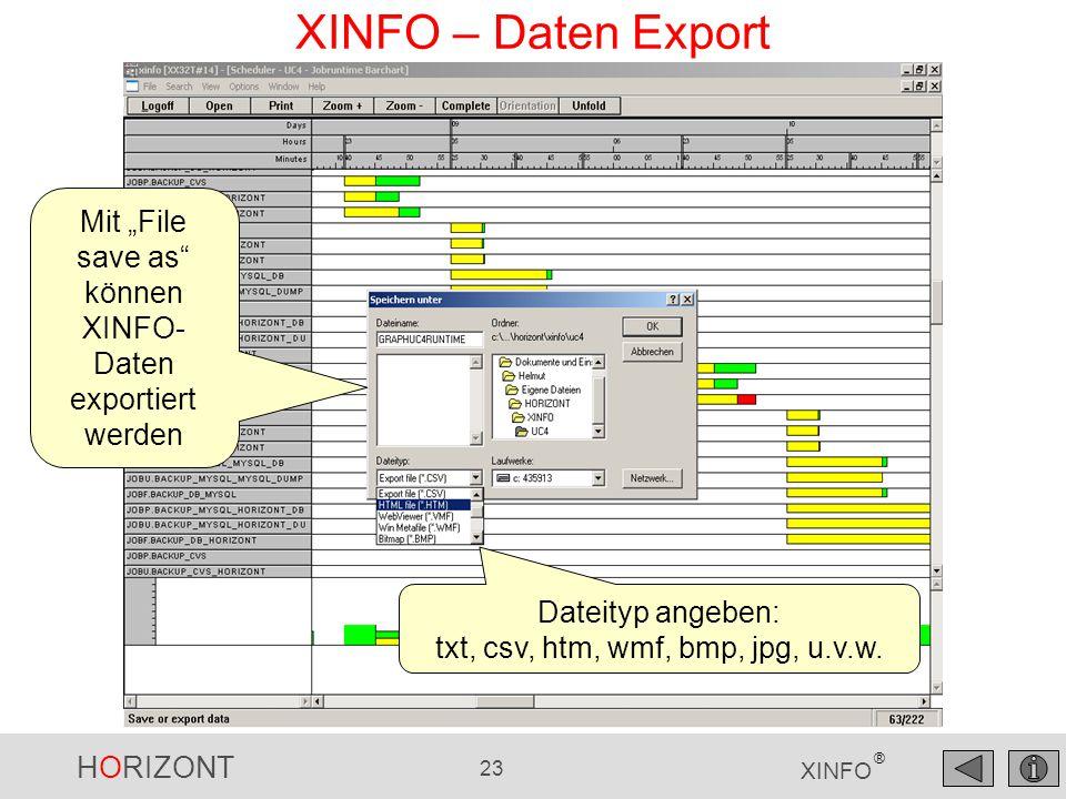 """HORIZONT 23 XINFO ® XINFO – Daten Export Mit """"File save as"""" können XINFO- Daten exportiert werden Dateityp angeben: txt, csv, htm, wmf, bmp, jpg, u.v."""