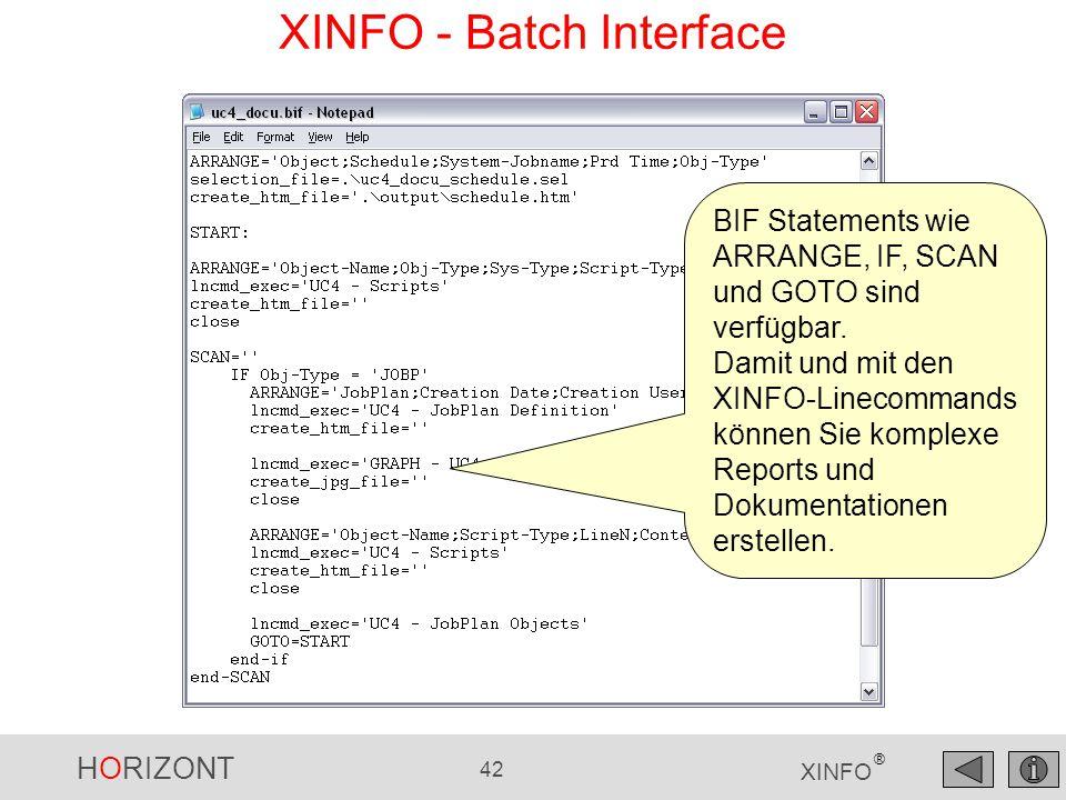 HORIZONT 42 XINFO ® XINFO - Batch Interface BIF Statements wie ARRANGE, IF, SCAN und GOTO sind verfügbar. Damit und mit den XINFO-Linecommands können