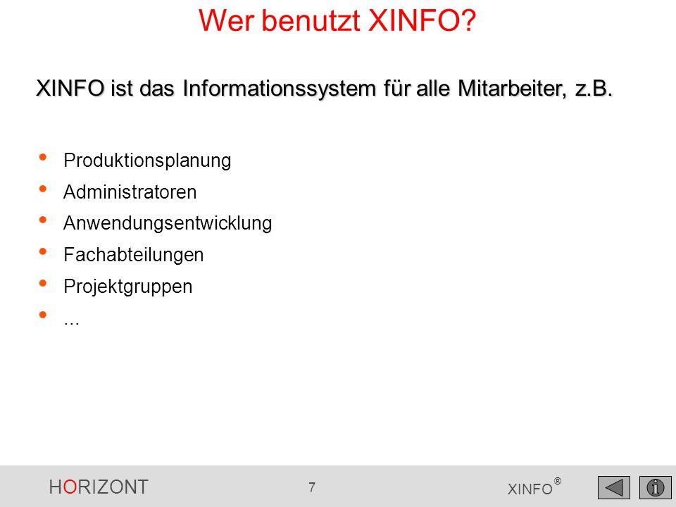 HORIZONT 8 XINFO ® Unix/WindowsWindows XINFO Automic Architekturbeispiel Oracle, MS-SQL oder DB2 z/OS XINFO Automic DBI (Database Interface) Windows PC-Client Oracle/MS-SQL Server Scanner Data