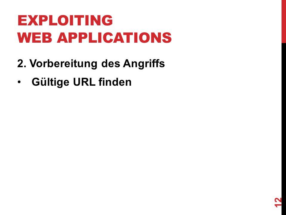 EXPLOITING WEB APPLICATIONS 2. Vorbereitung des Angriffs Gültige URL finden 12