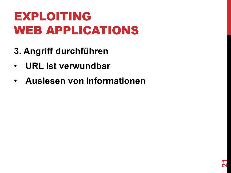 EXPLOITING WEB APPLICATIONS 3. Angriff durchführen URL ist verwundbar Auslesen von Informationen 21