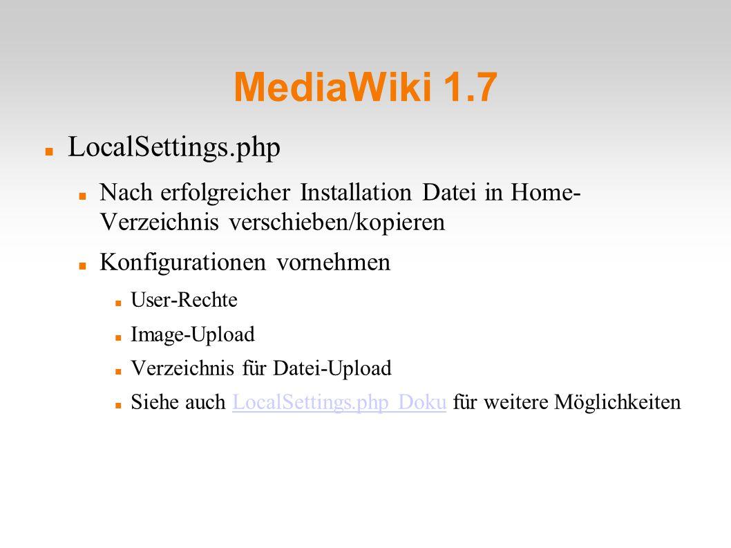 MediaWiki 1.7 LocalSettings.php Nach erfolgreicher Installation Datei in Home- Verzeichnis verschieben/kopieren Konfigurationen vornehmen User-Rechte Image-Upload Verzeichnis für Datei-Upload Siehe auch LocalSettings.php Doku für weitere MöglichkeitenLocalSettings.php Doku