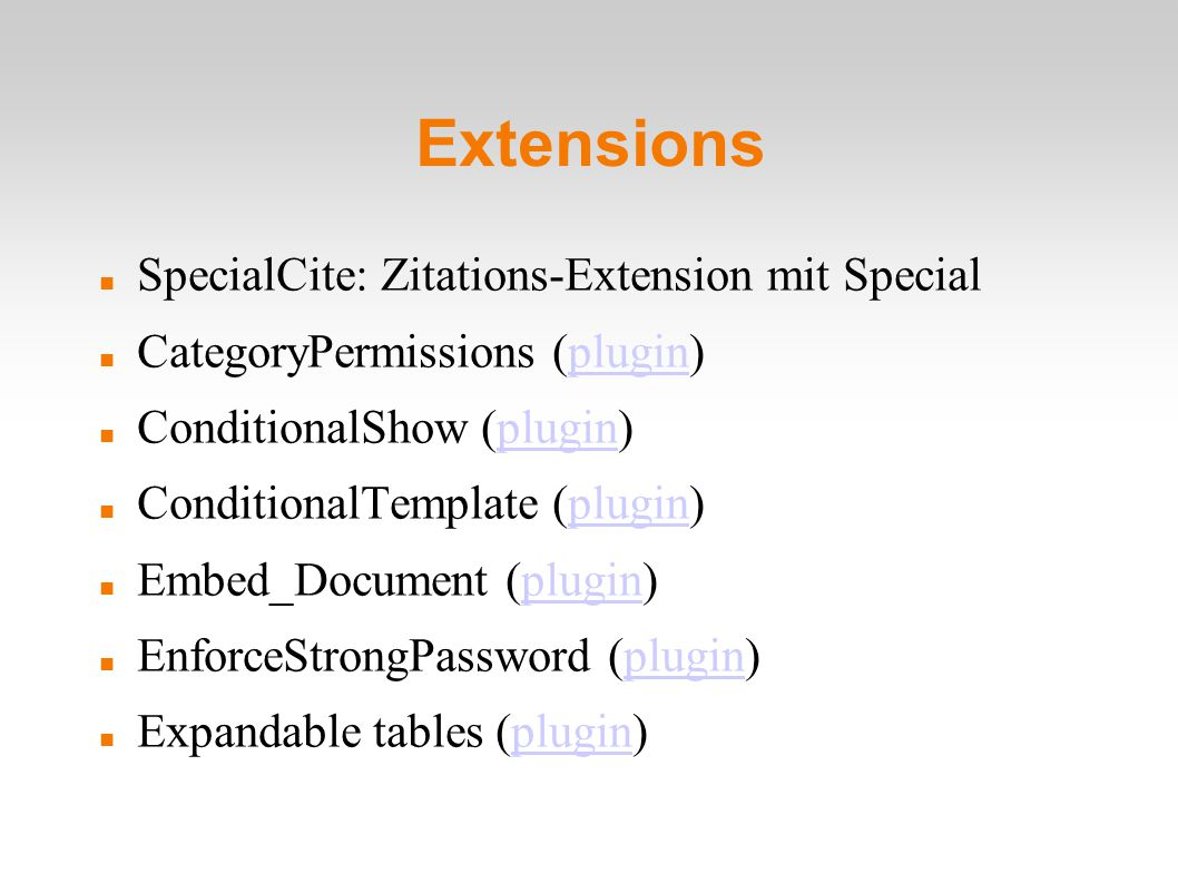 Extensions SpecialCite: Zitations-Extension mit Special CategoryPermissions (plugin)‏plugin ConditionalShow (plugin)‏plugin ConditionalTemplate (plugin)‏plugin Embed_Document (plugin)‏plugin EnforceStrongPassword (plugin)‏plugin Expandable tables (plugin)‏plugin