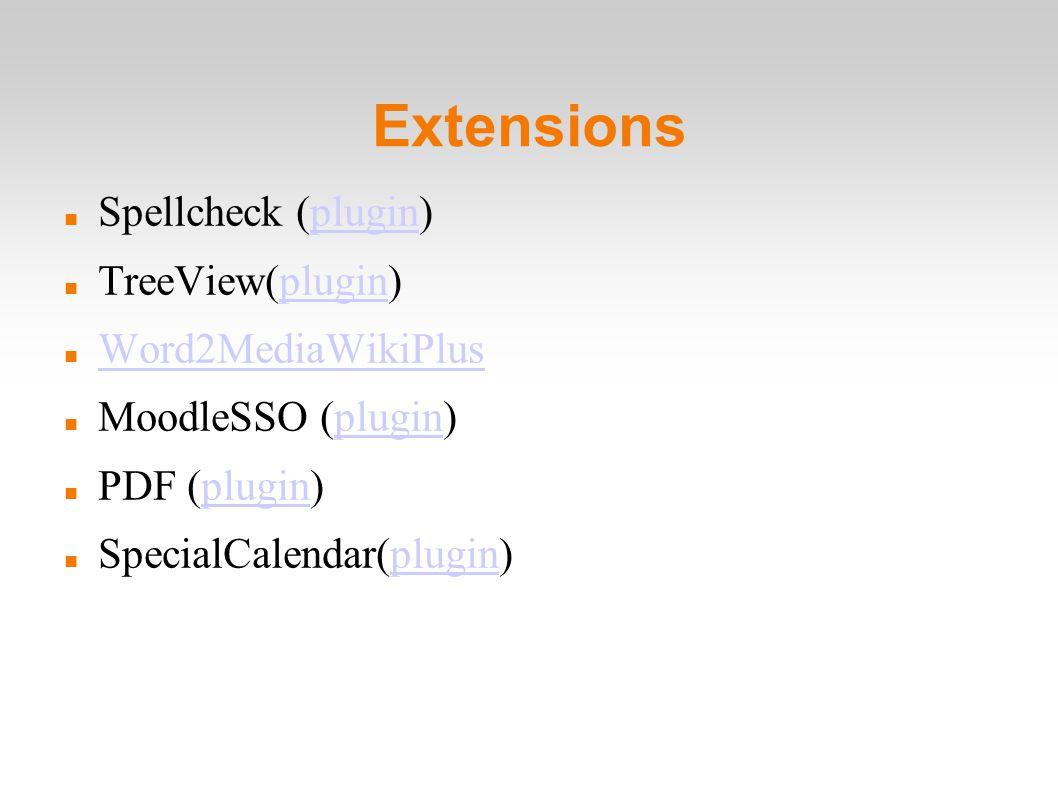 Extensions Spellcheck (plugin)plugin TreeView(plugin)plugin Word2MediaWikiPlus MoodleSSO (plugin)plugin PDF (plugin)plugin SpecialCalendar(plugin)plugin