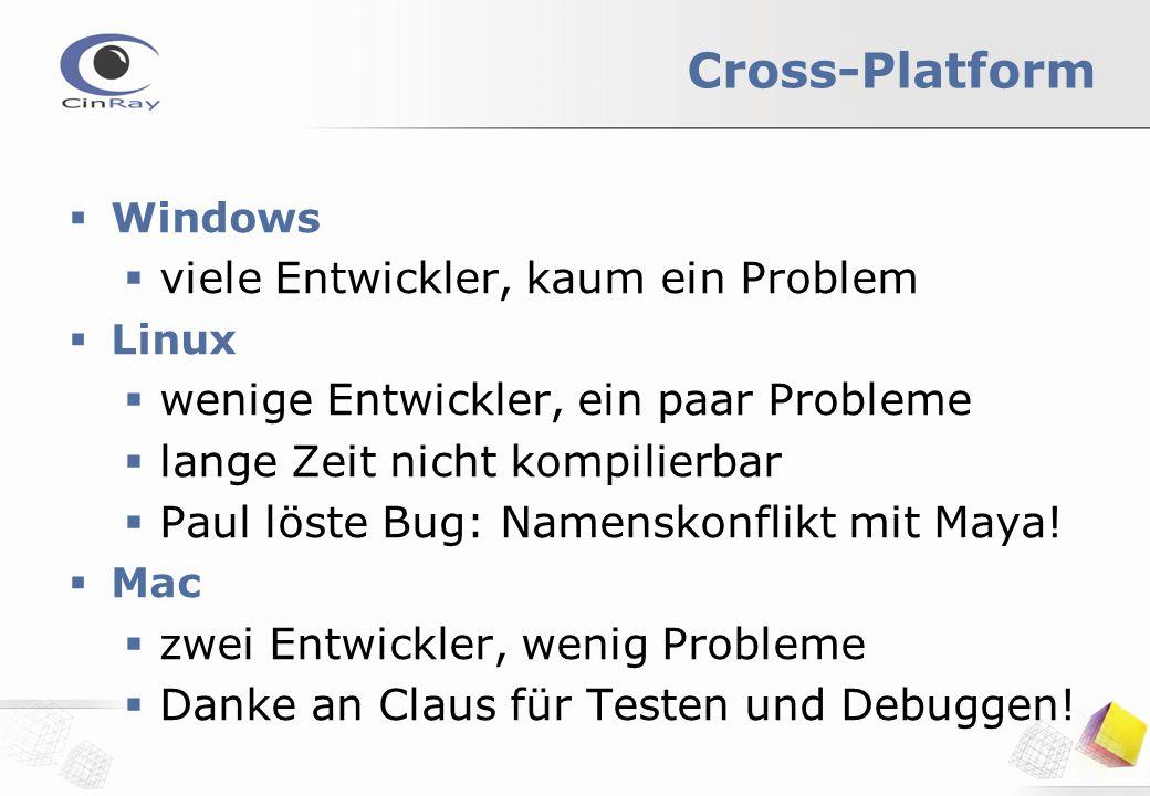 Cross-Platform  Windows  viele Entwickler, kaum ein Problem  Linux  wenige Entwickler, ein paar Probleme  lange Zeit nicht kompilierbar  Paul löste Bug: Namenskonflikt mit Maya.