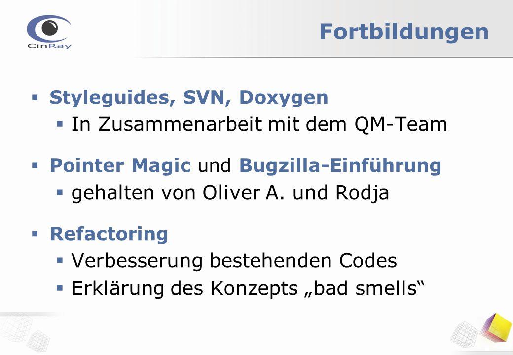 Fortbildungen  Styleguides, SVN, Doxygen  In Zusammenarbeit mit dem QM-Team  Pointer Magic und Bugzilla-Einführung  gehalten von Oliver A.
