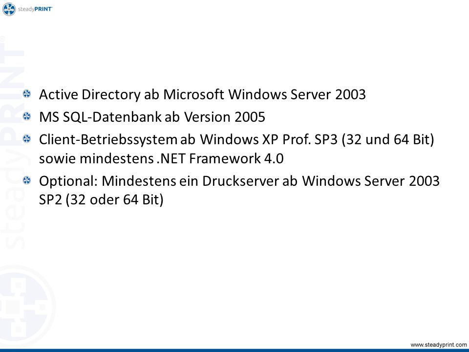 Active Directory ab Microsoft Windows Server 2003 MS SQL-Datenbank ab Version 2005 Client-Betriebssystem ab Windows XP Prof. SP3 (32 und 64 Bit) sowie