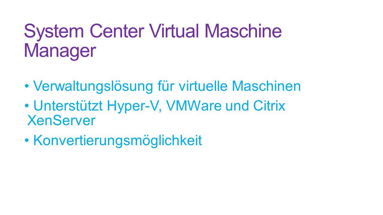 System Center Virtual Maschine Manager Verwaltungslösung für virtuelle Maschinen Unterstützt Hyper-V, VMWare und Citrix XenServer Konvertierungsmöglichkeit