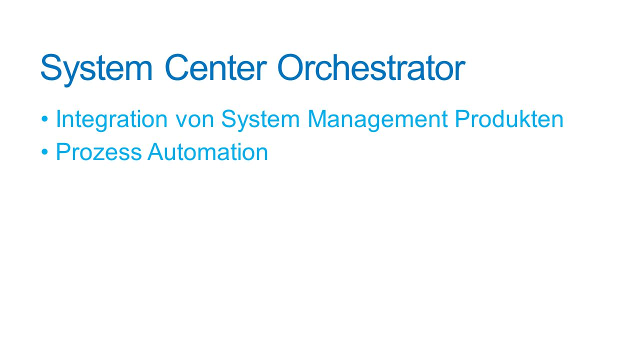 System Center Orchestrator Integration von System Management Produkten Prozess Automation