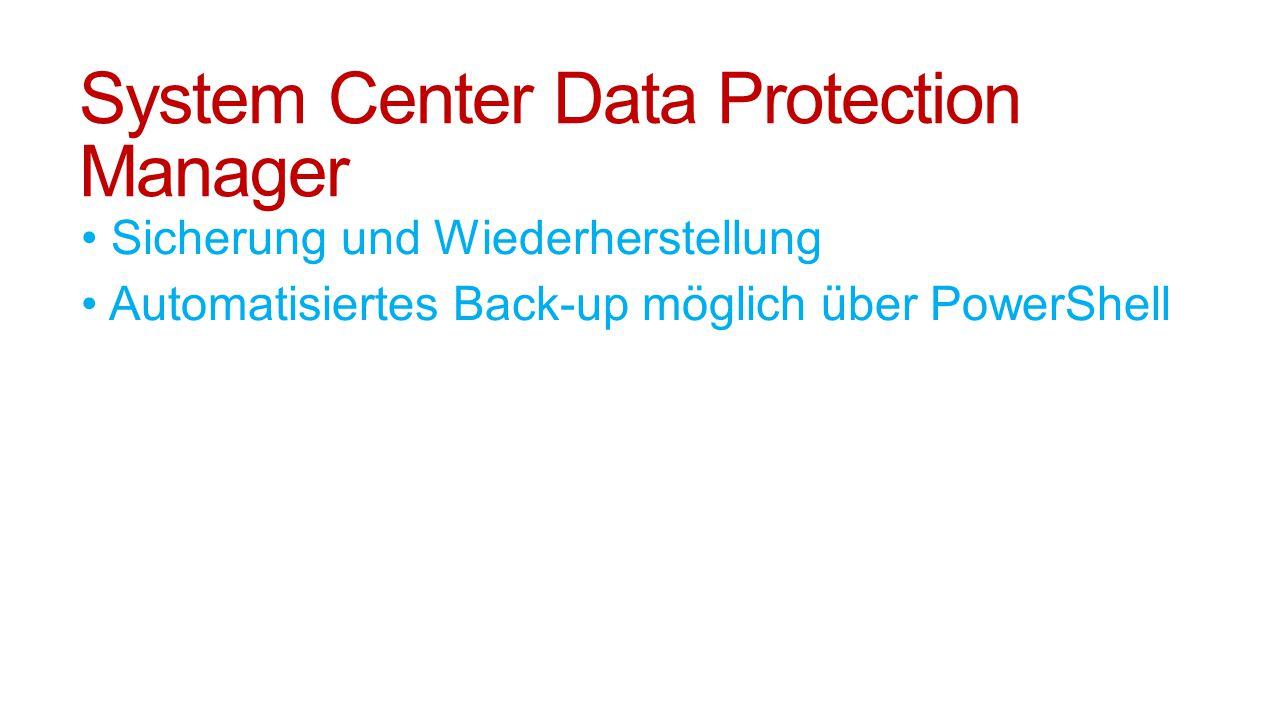 System Center Data Protection Manager Sicherung und Wiederherstellung Automatisiertes Back-up möglich über PowerShell