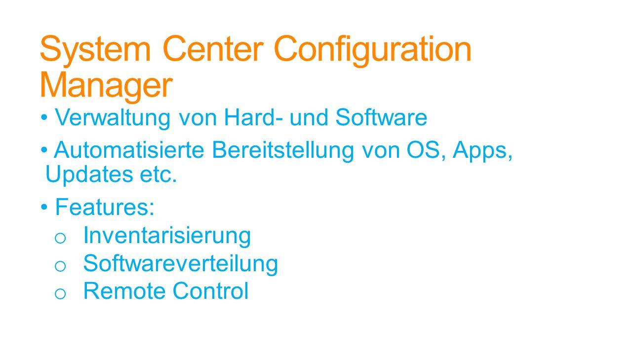 System Center Configuration Manager Verwaltung von Hard- und Software Automatisierte Bereitstellung von OS, Apps, Updates etc.