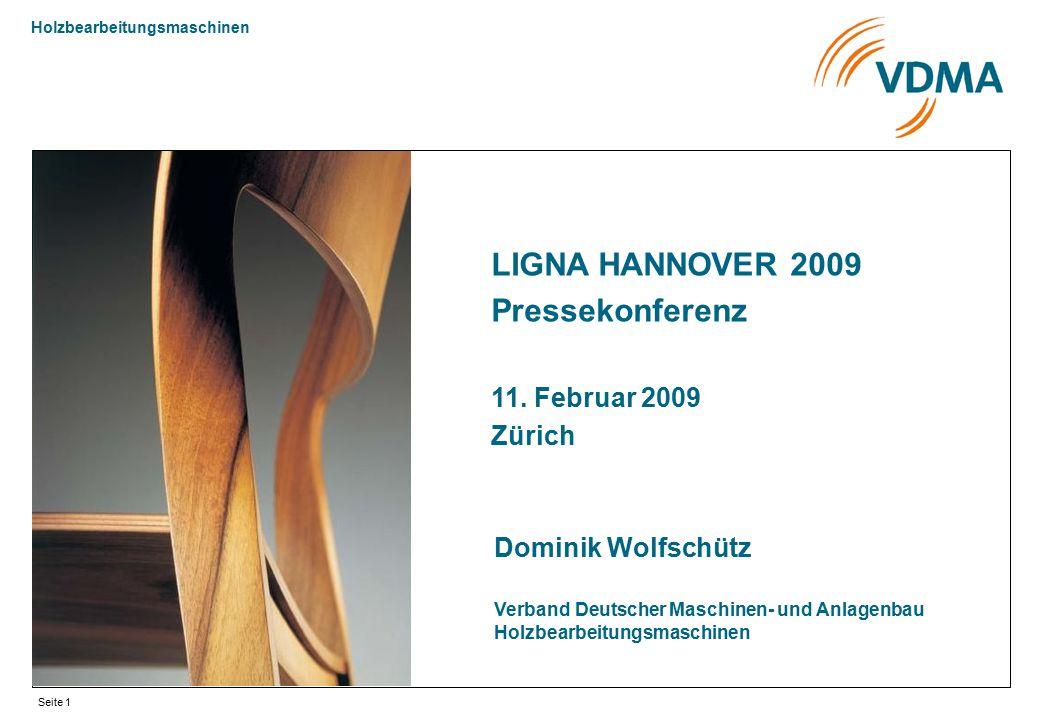 Holzbearbeitungsmaschinen Seite 1 LIGNA HANNOVER 2009 Pressekonferenz 11. Februar 2009 Zürich Dominik Wolfschütz Verband Deutscher Maschinen- und Anla