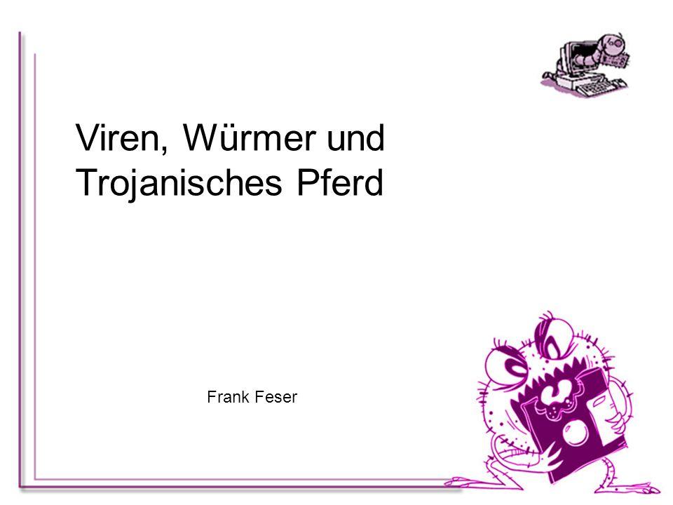 Viren, Würmer und Trojanisches Pferd Frank Feser