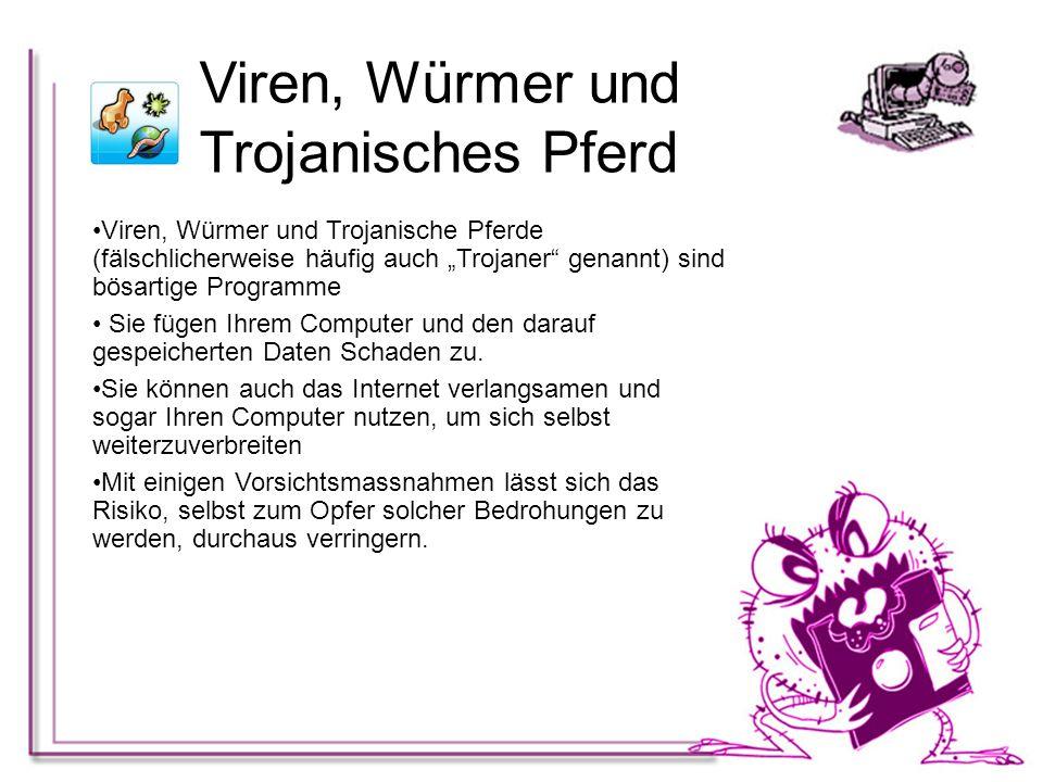"""Viren, Würmer und Trojanische Pferde (fälschlicherweise häufig auch """"Trojaner"""" genannt) sind bösartige Programme Sie fügen Ihrem Computer und den dara"""