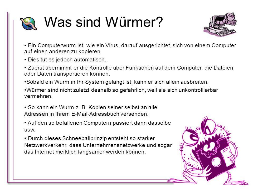 Ein Computerwurm ist, wie ein Virus, darauf ausgerichtet, sich von einem Computer auf einen anderen zu kopieren Dies tut es jedoch automatisch. Zuerst