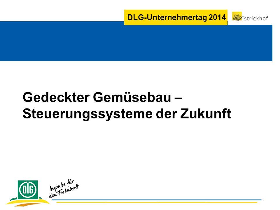 DLG-Unternehmertag 2014 Gedeckter Gemüsebau – Steuerungssysteme der Zukunft
