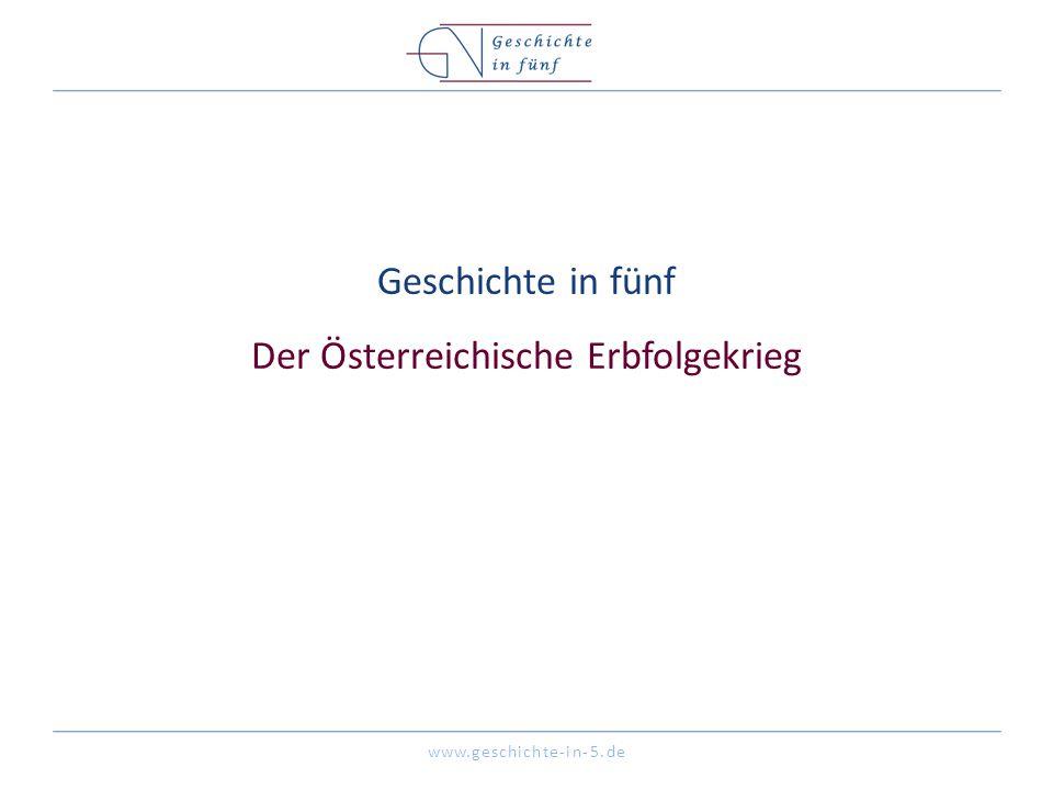 www.geschichte-in-5.de Geschichte in fünf Der Österreichische Erbfolgekrieg