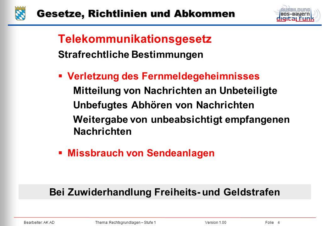 Bearbeiter: AK ADThema: Rechtsgrundlagen – Stufe 1Version 1.00Folie 4 Gesetze, Richtlinien und Abkommen Telekommunikationsgesetz Strafrechtliche Besti